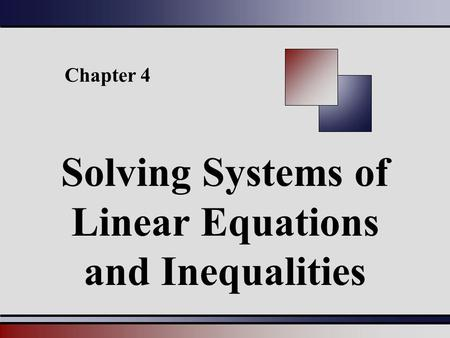 Chapter 4 Solving Systems of Linear Equations and Inequalities.