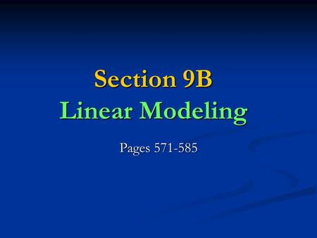 Section 9B Linear Modeling Pages 571-585. Linear Modeling 9-B LINEAR constant rate of change.