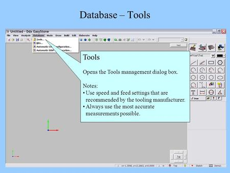 Database – Tools Tools Opens the Tools management dialog box. Notes: Use speed and feed settings that are recommended by the tooling manufacturer. Always.