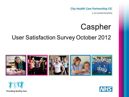 Caspher User Satisfaction Survey October 2012. Caspher (Chlamydia Awareness Screening Programme for Hull and East Riding) User Satisfaction Survey October.