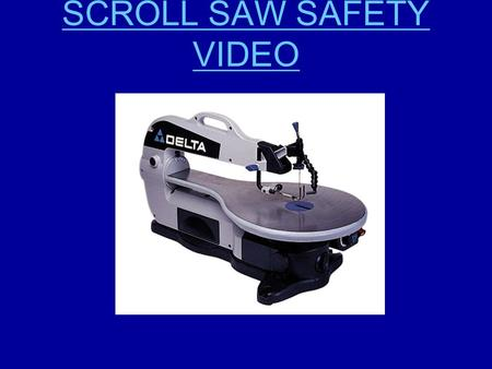 SCROLL SAW SAFETY VIDEO. 1. Only make adjustments to the saw or your material when the saw is powered off 2. Install the blade with the teeth facing down.