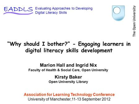 """Why should I bother?"" - Engaging learners in digital literacy skills development Association for Learning Technology Conference University of Manchester,11-13."