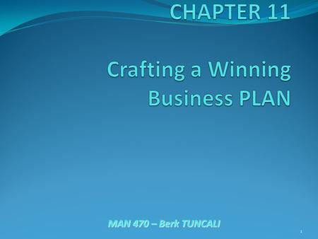 MAN 470 – Berk TUNCALI 1. What is a Business Plan? It is a written summary of an entrepreneur's proposed business venture, its operational and financial.