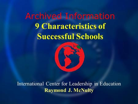 International Center for Leadership in Education Raymond J. McNulty Archived Information 9 Characteristics of Successful Schools.