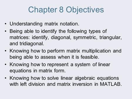 Chapter 8 Objectives Understanding matrix notation. Being able to identify the following types of matrices: identify, diagonal, symmetric, triangular,