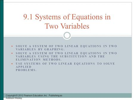  SOLVE A SYSTEM OF TWO LINEAR EQUATIONS IN TWO VARIABLES BY GRAPHING.  SOLVE A SYSTEM OF TWO LINEAR EQUATIONS IN TWO VARIABLES USING THE SUBSTITUTION.