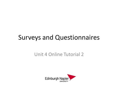 Surveys and Questionnaires Unit 4 Online Tutorial 2.