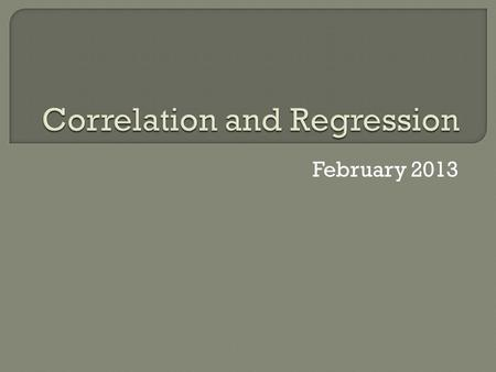 February 2013.  Study & Abstract StudyAbstract  Graphic presentation of data. Graphic presentation of data.  Statistical Analyses Statistical Analyses.