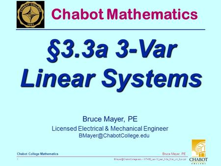MTH55_Lec-13_sec_3-3a_3Var_Lin_Sys.ppt 1 Bruce Mayer, PE Chabot College Mathematics Bruce Mayer, PE Licensed Electrical & Mechanical.