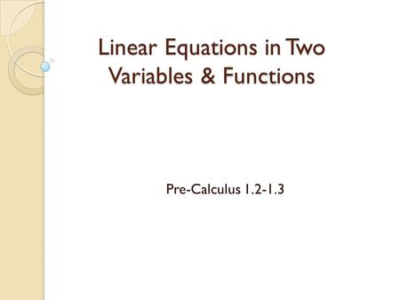 Linear Equations in Two Variables & Functions Pre-Calculus 1.2-1.3.