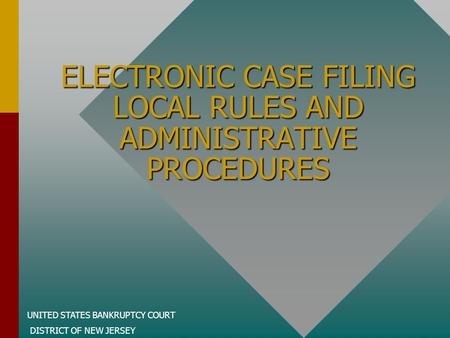 UNITED STATES BANKRUPTCY COURT DISTRICT OF NEW JERSEY ELECTRONIC CASE FILING LOCAL RULES AND ADMINISTRATIVE PROCEDURES.