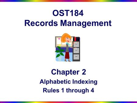OST184 Records Management Chapter 2 Alphabetic Indexing Rules 1 through 4.