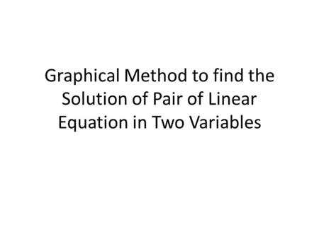 Graphical Method to find the Solution of Pair of Linear Equation in Two Variables.