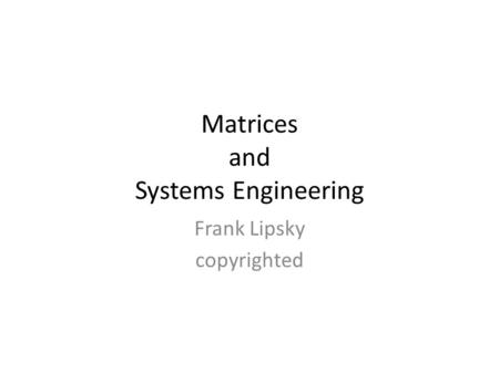 Matrices and Systems Engineering Frank Lipsky copyrighted.
