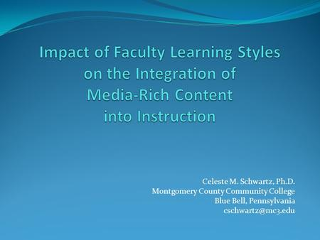 Celeste M. Schwartz, Ph.D. Montgomery County Community College Blue Bell, Pennsylvania