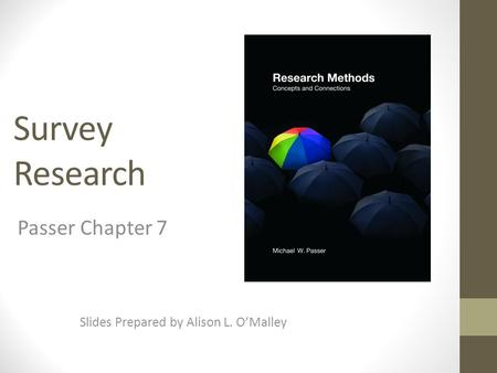 Survey Research Slides Prepared by Alison L. O'Malley Passer Chapter 7.