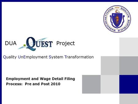 DUA Project Quality UnEmployment System Transformation Employment and Wage Detail Filing Process: Pre and Post 2010.