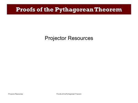 Proofs of the Pythagorean TheoremProjector Resources Proofs of the Pythagorean Theorem Projector Resources.