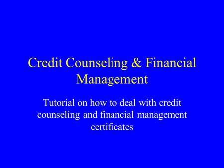 Credit Counseling & Financial Management Tutorial on how to deal with credit counseling and financial management certificates.
