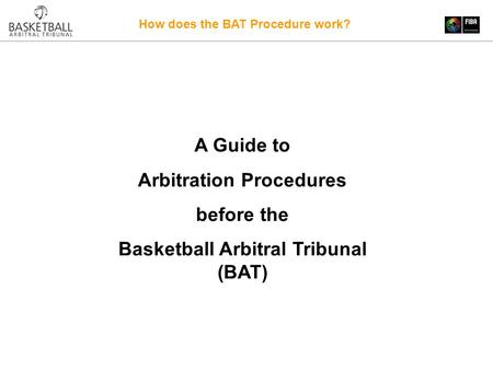How does the BAT Procedure work? A Guide to Arbitration Procedures before the Basketball Arbitral Tribunal (BAT)