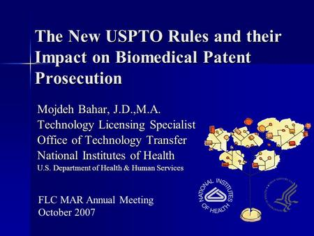 The New USPTO Rules and their Impact on Biomedical Patent Prosecution Mojdeh Bahar, J.D.,M.A. Technology Licensing Specialist Office of Technology Transfer.