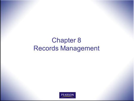 Chapter 8 Records Management. Office Procedures for the 21 st Century, 8e Burton and Shelton © 2011 Pearson Higher Education, Upper Saddle River, NJ 07458.