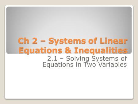 Ch 2 – Systems of Linear Equations & Inequalities 2.1 – Solving Systems of Equations in Two Variables.