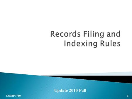 Update 2010 Fall 1 COMP7780. RECORDS MANAGEMENT  A filing method, sometimes called storing method, describes the way in which records are stored in a.