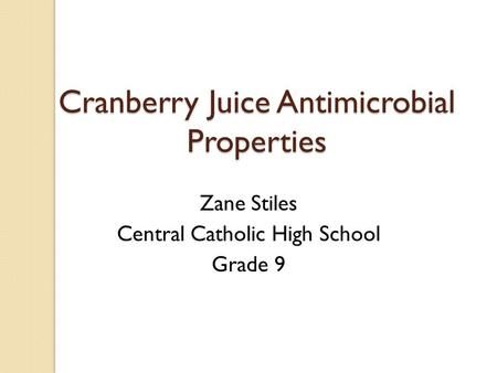 Cranberry Juice Antimicrobial Properties Zane Stiles Central Catholic High School Grade 9.