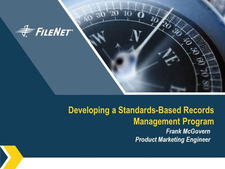 Developing a Standards-Based Records Management Program Frank McGovern Product Marketing Engineer.