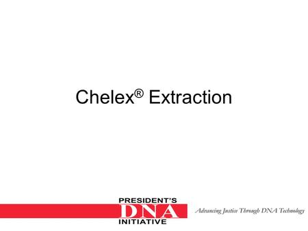 Chelex ® Extraction. Learning Objectives Competence in extraction of different biological stains. Knowledge of the theory of DNA Isolation using Chelex.