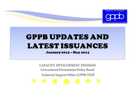 GPPB UPDATES AND LATEST ISSUANCES January 2013 – May 2014