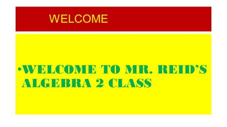 WELCOME WELCOME TO MR. REID'S ALGEBRA 2 CLASS. OPEN HOUSE INFORMATION FOR GEOMETRY. Contact Mr. Reid at: Contact Number: - (305) 431-8673;   -