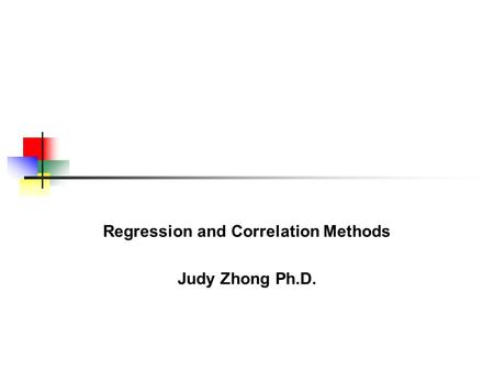 Regression and Correlation Methods Judy Zhong Ph.D.