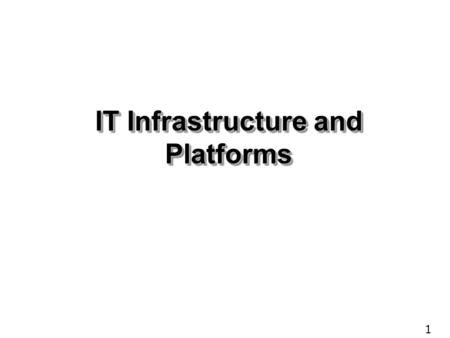 1 IT Infrastructure and Platforms. 2 OBJECTIVES Define IT infrastructure and describe the components and levels of IT infrastructure Identify and describe.