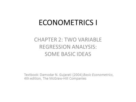 CHAPTER 2: TWO VARIABLE REGRESSION ANALYSIS: SOME BASIC IDEAS