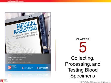 CHAPTER © 2011 The McGraw-Hill Companies, Inc. All rights reserved. 5 Collecting, Processing, and Testing Blood Specimens.