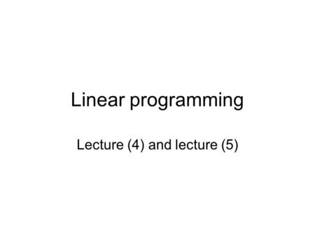 Linear programming Lecture (4) and lecture (5). Recall An optimization problem is a decision problem in which we are choosing among several decisions.