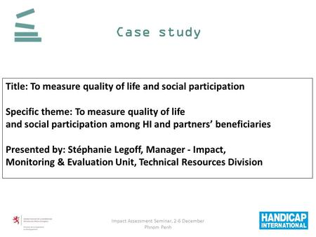 Case study Title: To measure quality of life and social participation Specific theme: To measure quality of life and social participation among HI and.