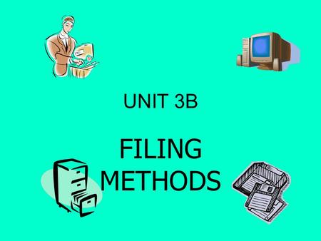 UNIT 3B FILING METHODS. Filing Methods The most common methods of filing are: Numerical Chronological Alphabetical.