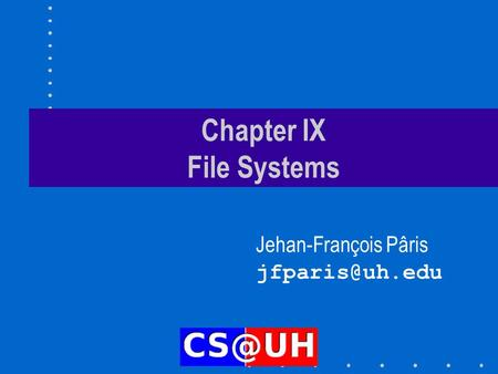 Chapter IX File Systems Jehan-François Pâris