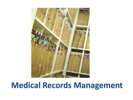 Medical Records Management. Medical Records Where should medical records be kept? How long are the records kept? 2.
