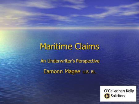 Maritime Claims An Underwriter ' s Perspective Eamonn Magee LLB. BL.