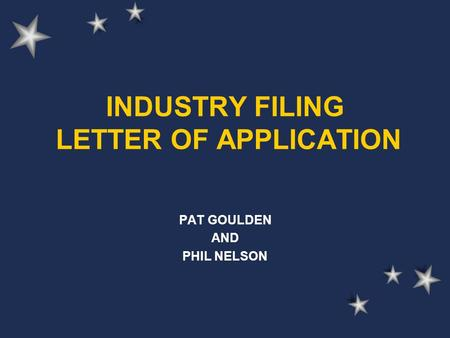 INDUSTRY FILING LETTER OF APPLICATION PAT GOULDEN AND PHIL NELSON.