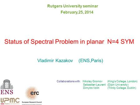 Status of Spectral Problem in planar N=4 SYM Vladimir Kazakov (ENS,Paris) Collaborations with: Nikolay Gromov (King's College, London) Sebastien Leurent.