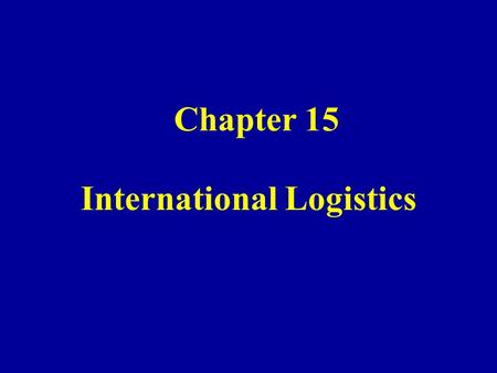 Chapter 15 International Logistics. I.International Logistics - the designing and managing of a system that controls the flow of materials into, through,