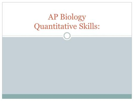 AP Biology Quantitative Skills:. AP Exam to reflect this emphasis on inquiry and reasoning and the quantitative skills these processes entail.  making.