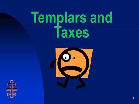 1 Templars and Taxes. 2 Disclaimer Pease be advised that, based on current IRS rules and standards, the advice contained herein is not intended to be.
