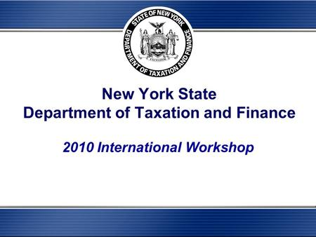 New York State Department of Taxation and Finance 2010 International Workshop.