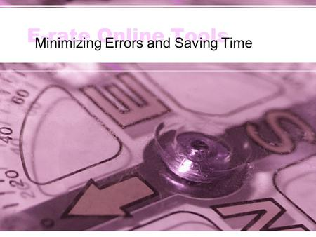 E-rate Online Tools Minimizing Errors and Saving Time.